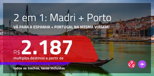 Promoção de Passagens 2 em 1 – <b>MADRI + PORTO</b>! A partir de R$ 2.187, todos os trechos, c/ taxas!
