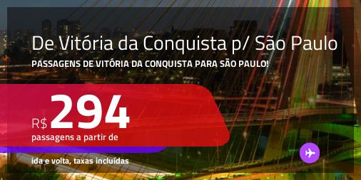 Passagens de <b>VITÓRIA DA CONQUISTA</b> para <b>SÃO PAULO</b>! A partir de R$ 294, ida e volta, c/ taxas!
