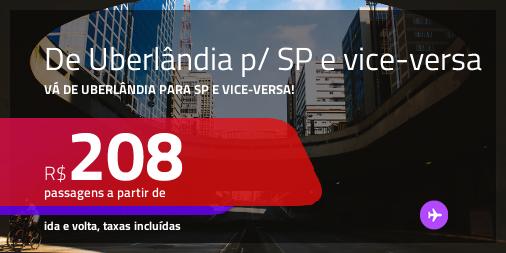 Passagens de <b>UBERLÂNDIA</b> para <b>SÃO PAULO</b> e vice-versa! A partir de R$ 208, ida e volta, c/ taxas!
