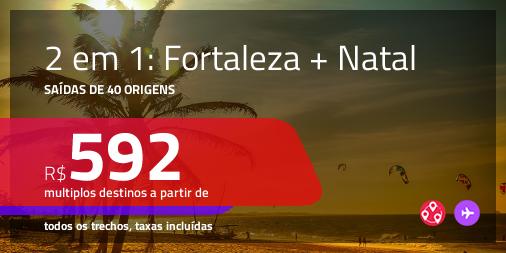 Passagens 2 em 1 – <b>FORTALEZA + NATAL</b>! A partir de R$ 592, todos os trechos, c/ taxas!