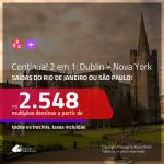 CONTINUA! Promoção de Passagens 2 em 1 – <b>DUBLIN + NOVA YORK</b>! A partir de R$ 2.548, todos os trechos, c/ taxas!