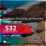 CONTINUA!!! Promoção de Passagens para <b>FERNANDO DE NORONHA</b>! A partir de R$ 532, ida e volta, c/ taxas!
