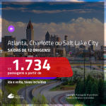 Promoção de Passagens para os <b>ESTADOS UNIDOS: Atlanta, Charlotte ou Salt Lake City</b>! A partir de R$ 1.734, ida e volta, c/ taxas!