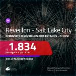Passagens em promoção para o <b>RÉVEILLON</b>! Vá para os: <b>EUA: Salt Lake City</b>! A partir de R$ 1.834, ida e volta, c/ taxas!