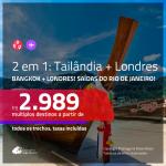 Promoção de Passagens 2 em 1 – <b>TAILÂNDIA: Bangkok + LONDRES</b>! A partir de R$ 2.989, todos os trechos, c/ taxas!