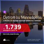 Promoção de Passagens para os <b>EUA: Detroit ou Minneápolis</b>! A partir de R$ 1.739, ida e volta, c/ taxas!