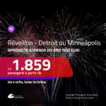 Passagens em promoção para o <b>RÉVEILLON</b>! Vá para os <b>EUA: Detroit ou Minneápolis</b>! A partir de R$ 1.859, ida e volta, c/ taxas!