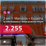 Promoção de Passagens 2 em 1 – <b>MARROCOS: Marrakech + ESPANHA: Madri</b>! A partir de R$ 2.255, todos os trechos, c/ taxas!
