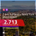 Promoção de Passagens 2 em 1 – <b>PARIS + NOVA YORK</b>! A partir de R$ 2.713, todos os trechos, c/ taxas!
