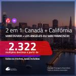 Promoção de Passagens 2 em 1 – <b>CANADÁ: Vancouver + CALIFÓRNIA: Los Angeles ou San Francisco</b>! A partir de R$ 2.322, todos os trechos, c/ taxas!