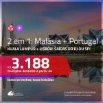 Promoção de Passagens 2 em 1 – <b>MALÁSIA: Kuala Lumpur + PORTUGAL: Lisboa</b>! A partir de R$ 3.188, todos os trechos, c/ taxas!