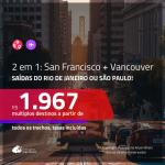 Promoção de Passagens 2 em 1 – <b>SAN FRANCISCO + VANCOUVER</b>! A partir de R$ 1.967, todos os trechos, c/ taxas!