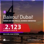 BAIXOU!!! Promoção de Passagens para <b>DUBAI</b>, voando EMIRATES!!! A partir de R$ 2.123, ida e volta, c/ taxas!