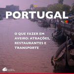 O que fazer em Aveiro: atrações, restaurantes e transporte
