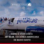 Como é voar pela JetBlue Airways, cia aérea de baixo custo dos EUA