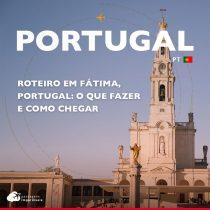 Roteiro em Fátima, Portugal: o que fazer e como ir