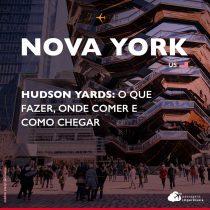 Hudson Yards, em Nova York: o que fazer, onde comer e como chegar