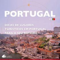 Dicas de lugares turísticos em Portugal para o seu roteiro