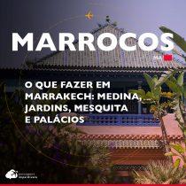 O que fazer em Marrakech: medina, jardins, mesquita e palácios