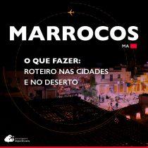 O que fazer no Marrocos: roteiro nas cidades e no deserto