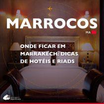 Onde ficar em Marrakech: dicas de hotéis e riads