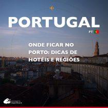 Onde ficar no Porto: dicas de hotéis e regiões