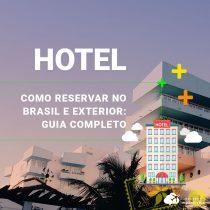 Como reservar hotel no Brasil e exterior: guia completo