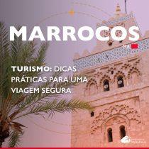 Turismo no Marrocos: dicas práticas para uma viagem segura