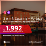 Promoção de Passagens 2 em 1 – <b>ESPANHA: Barcelona ou Madri + PORTUGAL: Lisboa ou Porto</b>! A partir de R$ 1.992, todos os trechos, c/ taxas!