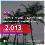 PARA VIAJAR EM 2020!!! Promoção de Passagens 2 em 1 – <b>MIAMI + NOVA YORK</b>! A partir de R$ 2.013, todos os trechos, c/ taxas!
