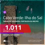 Promoção de Passagens para a <b>ILHA DO SAL, Cabo Verde, na África</b>! A partir de R$ 1.011, ida e volta, c/ taxas!