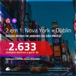 Promoção de Passagens 2 em 1 – <b>NOVA YORK + DUBLIN</b>! A partir de R$ 2.633, todos os trechos, c/ taxas!