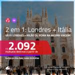 Promoção de Passagens 2 em 1 – <b>LONDRES + ITÁLIA: Milão ou Roma</b>! A partir de R$ 2.092, todos os trechos, c/ taxas!