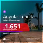 Promoção de Passagens para a <b>ANGOLA: Luanda</b>! A partir de R$ 1.651, ida e volta, c/ taxas!