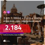 Promoção de Passagens 3 em 1 – <b>MILÃO + PARIS + ROMA</b>! A partir de R$ 2.184, todos os trechos, c/ taxas! Datas para viajar em Outubro/19 ou Novembro/19!