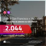 Promoção de Passagens 2 em 1 – <b>SAN FRANCISCO + VANCOUVER</b>! A partir de R$ 2.044, todos os trechos, c/ taxas!