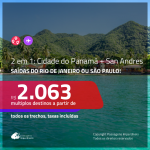 Promoção de Passagens 2 em 1 para o <b>PANAMÁ + COLÔMBIA</b> – Vá para: <b>Cidade do Panamá + San Andres</b>! A partir de R$ 2.063, todos os trechos, c/ taxas!