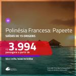 Passagens para a <b>POLINÉSIA FRANCESA: Papeete</b>! A partir de R$ 3.994, ida e volta, c/ taxas!