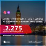 Promoção de Passagens 3 em 1 – <b>AMSTERDAM + PARIS + LONDRES</b>! A partir de R$ 2.275, todos os trechos, c/ taxas! Datas até JUNHO/20!