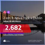 Promoção de Passagens 2 em 1 – <b>NOVA YORK + DUBLIN</b>! A partir de R$ 2.682, todos os trechos, c/ taxas!