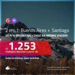 Promoção de Passagens 2 em 1 para a <b>ARGENTINA + CHILE</b> – Vá para: <b>Buenos Aires + Santiago</b>! A partir de R$ 1.253, todos os trechos, c/ taxas!