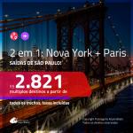 Promoção de Passagens 2 em 1 – <b>NOVA YORK + PARIS</b>! A partir de R$ 2.821, todos os trechos, c/ taxas!