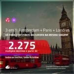 AINDA DÁ TEMPO!!! Promoção de Passagens 3 em 1 – <b>AMSTERDAM + PARIS + LONDRES</b>! A partir de R$ 2.275, todos os trechos, c/ taxas!