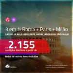 Promoção de Passagens 3 em 1 – <b>ROMA + PARIS + MILÃO</b>! A partir de R$ 2.155, todos os trechos, c/ taxas!