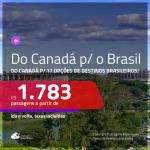 Passagens em promoção do <b>CANADÁ</b> para o <b>BRASIL</b>: 17 destinos, com valores a partir de R$ 1.783, ida e volta, c/ taxas!