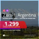 Promoção de Passagens 2 em 1 para a <b>ARGENTINA</b> – Vá para: <b>Buenos Aires + Bariloche, El Calafate, Mendoza ou Ushuaia</b>! A partir de R$ 1.299, todos os trechos, c/ taxas!