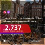 Promoção de Passagens 2 em 1 – <b>NOVA YORK + AMSTERDAM ou PARIS</b>! A partir de R$ 2.737, todos os trechos, c/ taxas!