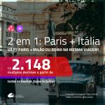 Promoção de Passagens 2 em 1 – <b>PARIS + ITÁLIA: Milão ou Roma</b>! A partir de R$ 2.148, todos os trechos, c/ taxas!