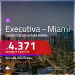 Passagens em <b>CLASSE EXECUTIVA</b> para <b>MIAMI</b>! A partir de R$ 4.371, ida e volta, c/ taxas!