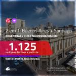 Promoção de Passagens 2 em 1 – <b>ARGENTINA: Buenos Aires + CHILE: Santiago</b>! A partir de R$ 1.125, todos os trechos, c/ taxas!